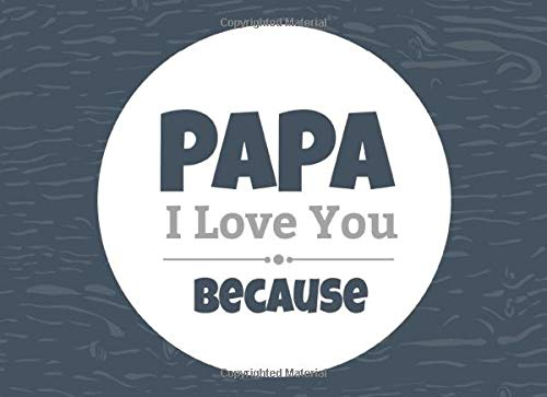 Papa I Love You Because: Prompted Fill In Blank I Love You Book for Papa; Gift Book for Papa; Things I Love About You Book for Grandfathers, Papa Appreciation Gift, Fill in I Love You Book From Grandkids