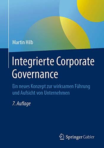 Integrierte Corporate Governance: Ein neues Konzept zur wirksamen Führung und Aufsicht von Unternehmen