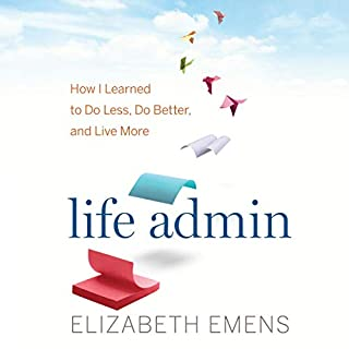 Life Admin     How I Learned to Do Less, Do Better, and Live More              Written by:                                                                                                                                 Elizabeth F. Emens                               Narrated by:                                                                                                                                 Elizabeth F. Emens                      Length: 6 hrs and 48 mins     1 rating     Overall 5.0