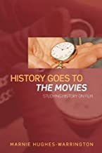 History Goes to the Movies: Studying History on Film