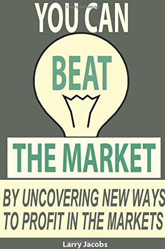 You Can Beat the Market: By uncovering new ways to profit in the markets (Traders World Online Expo Books, Band 6)