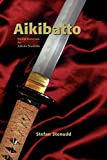 Aikibatto: Sword Exercises for Aikido Students - Stefan Stenudd