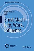 Ernst Mach – Life, Work, Influence (Vienna Circle Institute Yearbook, 22)