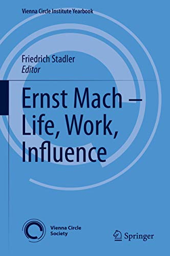 Ernst Mach – Life, Work, Influence (Vienna Circle Institute Yearbook)