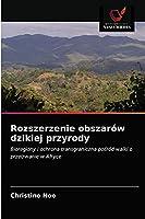 Rozszerzenie obszarów dzikiej przyrody: Bioregiony i ochrona transgraniczna pośród walki o przetrwanie w Afryce