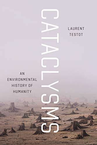 Compare Textbook Prices for Cataclysms: An Environmental History of Humanity First Edition ISBN 9780226609126 by Testot, Laurent,Throssell, Katherine