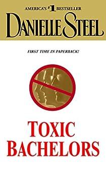 Toxic Bachelors: A Novel by [Danielle Steel]