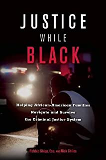 Justice While Black: Helping African-American Families Navigate and Survive the Criminal Justice System