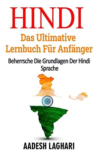 Hindi: Das Ultimative Lernbuch Für Anfänger: Beherrsche Die Grundlagen Der Hindi Sprache