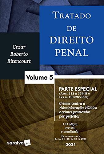 Tratado de direito penal: parte especial - crimes contra a Administração Pública e crimes praticados por prefeitos: Volume 5