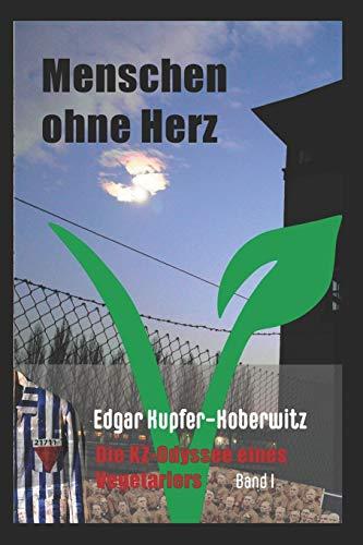 Menschen ohne Herz: Die KZ-Odyssee eines Vegetariers (Band)