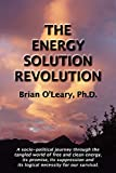 The Energy Solution Revolution: A Socio-Political Journey Through the Tangled World of Free and Clean Energy, Its Promise, Its Suppression and Its Logical Necessity for Our Survival (Paperback)