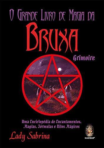 Grande livro de magia da bruxa grimoire: Uma enciclopédia de encantamentos, magias, fórmulas e ritos mágicos