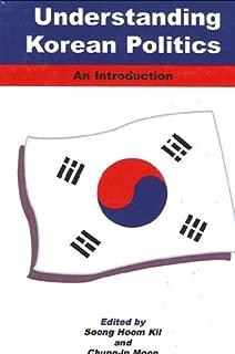 Understanding Korean Politics (Suny Series in Korean Studies) (Suny Series, Korean Studies): An Introduction