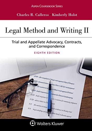 Compare Textbook Prices for Legal Method and Writing II: Trial and Appellate Advocacy, Contracts, and Correspondence Aspen Coursebook Series 8 Edition ISBN 9781454897156 by Calleros, Charles R.,Holst, Kimberly Y.W.
