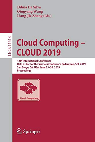 Cloud Computing – CLOUD 2019: 12th International Conference, Held as Part of the Services Conference Federation, SCF 2019, San Diego, CA, USA, June ... in Computer Science (11513), Band 11513)