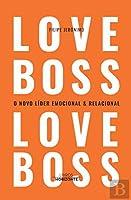 Love Boss o Novo Líder Emocional e Relacional (Portuguese Edition)