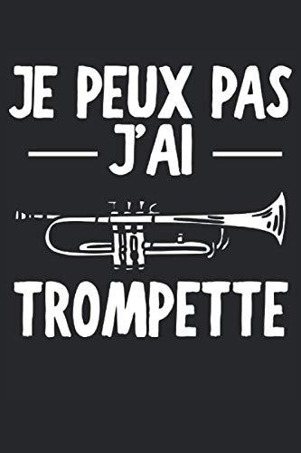 Je Peux Pas J'Ai Trompette: Carnet de musique à vent  Journal du trompettiste  Journal des...