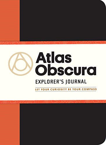 Atlas Obscura Explorer's Journal: Let Your Curiosity Be Your Compass