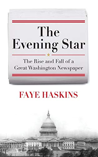 Compare Textbook Prices for The Evening Star: The Rise and Fall of a Great Washington Newspaper  ISBN 9780742548725 by Haskins, Faye