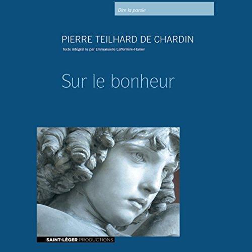 Sur le bonheur                    By:                                                                                                                                 Pierre Teilhard de Chardin                               Narrated by:                                                                                                                                 Emmanuelle Lafferrière-Hamel                      Length: 1 hr and 5 mins     1 rating     Overall 4.0