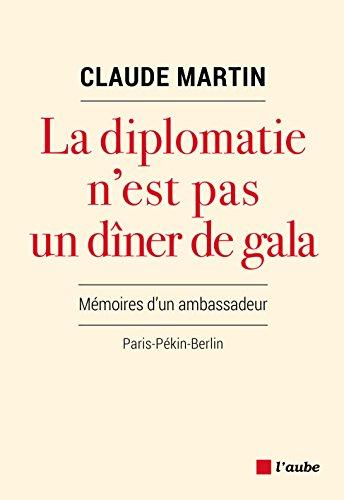 La diplomatie n'est pas un dîner de gala: Mémoires d'un ambassadeur (Monde en cours)