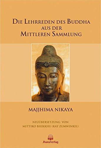 Die Lehrreden des Buddha aus der Mittleren Sammlung: Majjhima Nikaya