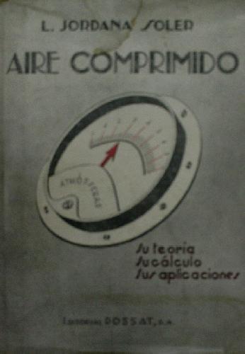 AIRE COMPRIMIDO, SU TEORIA, SU CALCULO, SUS APLICACIONES
