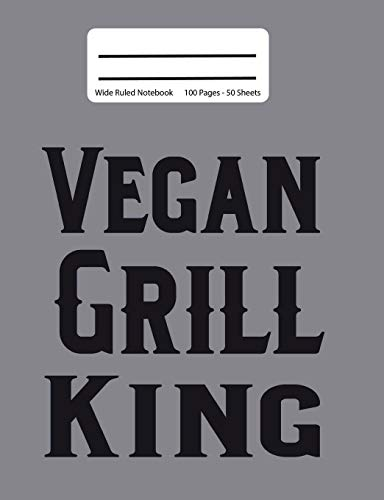 Vegan Grill King: Composition Wide Ruled Notebook, Writing Diary, 100 Pages, Vegan Grilling Recipe Blank Book. 7.44x9.69