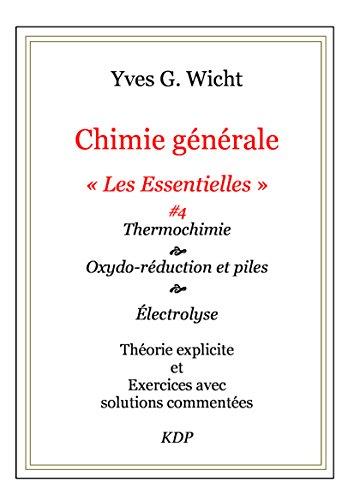 Chimie générale, Les Essentielles #4: Thermochimie, oxydo-réduction et piles, électrolyse (French Edition)
