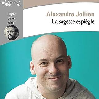 La sagesse espiègle                   De :                                                                                                                                 Alexandre Jollien                               Lu par :                                                                                                                                 Julien Allouf                      Durée : 5 h et 3 min     11 notations     Global 4,8