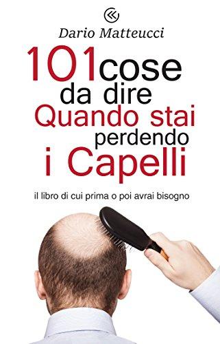 101 Cose da dire quando stai perdendo i capelli: il libro di cui prima o poi avrai bisogno