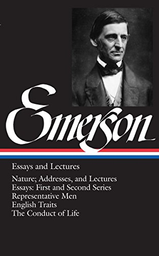 Emerson Essays and Lectures: Nature; Addresses, and Lectures/Essays: First and Second Series/Representative Men/English Traits/The Conduct of Life: 1