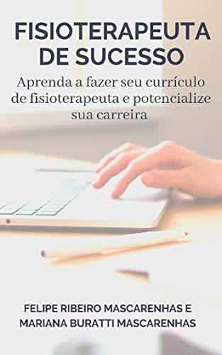 Fisioterapeuta de Sucesso: Aprenda a fazer seu currículo e potencialize sua carreira (FS Livro 1) (Portuguese Edition)