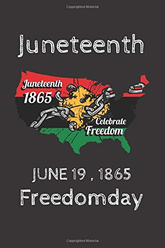Juneteenth ,June 19 1865 , Freedomday: NOTEBOOK JOURNAL , Awesome notebook for black african american women, girl, boys and men, black cover, 100 pages  6*9