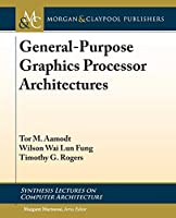 General-purpose Graphics Processor Architectures (Synthesis Lectures on Computer Architecture)