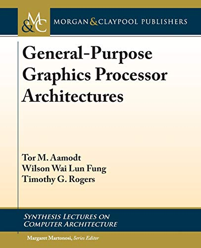 General-Purpose Graphics Processor Architecture (Synthesis Lectures on Computer Architecture)