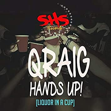 Hands Up! (Liquor in a Cup)