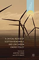 A Critical Review of Scottish Renewable and Low Carbon Energy Policy (Energy, Climate and the Environment)