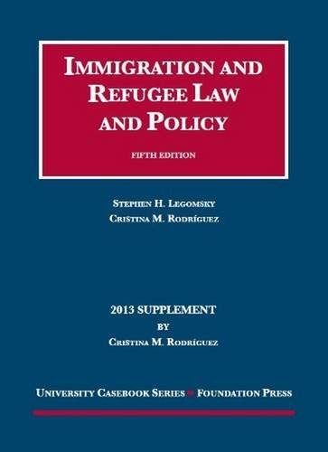 Immigration and Refugee Law and Policy, 5th, 2013 Supplement (University Casebook: Supplement) (University Casebook Series) by Cristina Rodriguez (2013-07-25)