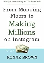From Mopping Floors to Making Millions on Instagram: 5 Steps to Building an Online Brand