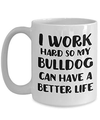 Taza de café con texto en inglés 'Bulldog Lover Owner I Work Hard So My Bulldog Can Have A Better Life', divertida para cumpleaños, mamá, papá o mejor amigo'.