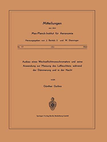 Ausbau eines Wechsellichtmonochromators und seine Anwendung zur Messung des Luftleuchtens Während der Dämmerung und in der Nacht (Mitteilungen aus dem Max-Planck-Institut für Aeronomie (17), Band 17)