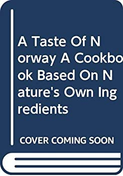 Hardcover A Taste Of Norway A Cookbook Based On Nature's Own Ingredients Book