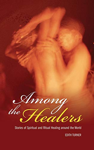 Among the Healers: Stories of Spiritual and Ritual Healing around the World (Religion, Health, and Healing)