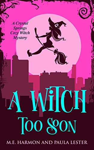 A Witch Too Soon (Crystal Springs Cozy Witch Mystery Book 6) by [Paula Lester, M.E. Harmon]