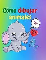 Cómo dibujar animales: Libro de actividades para niños de 7 a 12 años - Aprende a dibujar simpáticos animales - Ejercicios de dibujo paso a paso para manos pequeñas - El libro de dibujo para niños