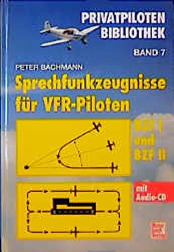 Sprechfunk-Zeugnisse für VFR-Piloten: BZF I und BZF II mit Audio-CD (Privatpiloten-Bibliothek)
