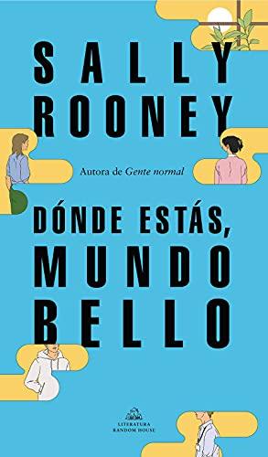 Dónde estás, mundo bello: La nueva novela de la aclamada autora de «Gente normal»: 101101 (Literatura Random House)
