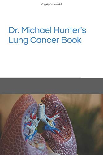Dr. Michael Hunter's Lung Cancer Book (Dr. Michael Hunter's Cancer Books)